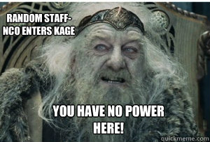 You have no power here! Random Staff-NCO enters Kage