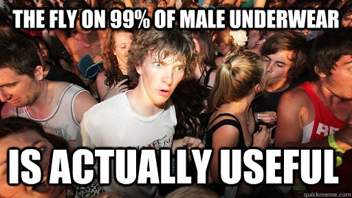 The fly on 99% of male underwear Is actually useful - The fly on 99% of male underwear Is actually useful  Sudden Clarity Clarence