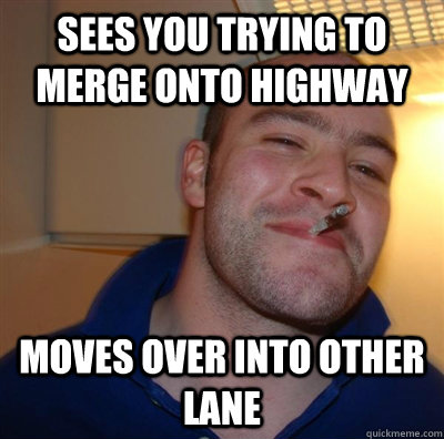 Sees you trying to merge onto highway moves over into other lane - Sees you trying to merge onto highway moves over into other lane  GGG Brita