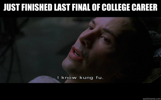 JUST FINISHED LAST FINAL OF COLLEGE CAREER  - JUST FINISHED LAST FINAL OF COLLEGE CAREER   Misc