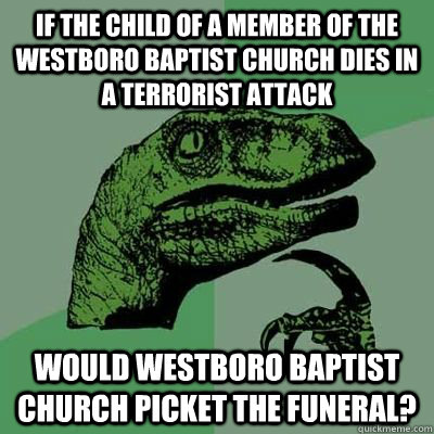 If the child of a member of the westboro baptist church dies in a terrorist attack would westboro baptist church picket the funeral?