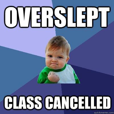 Overslept class cancelled - Overslept class cancelled  Success Kid