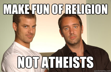 Make fun of religion not atheists