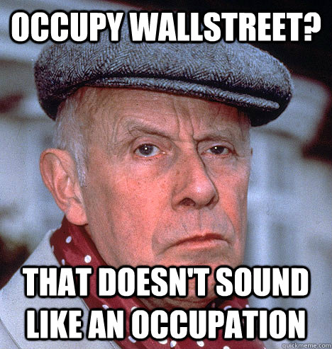 Occupy wallstreet? that doesn't sound like an occupation