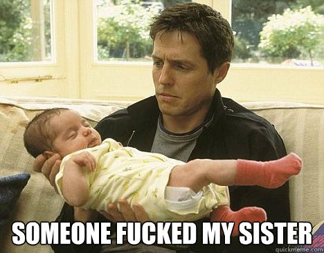 Someone fucked my sister -  Someone fucked my sister  Awkward New Parent