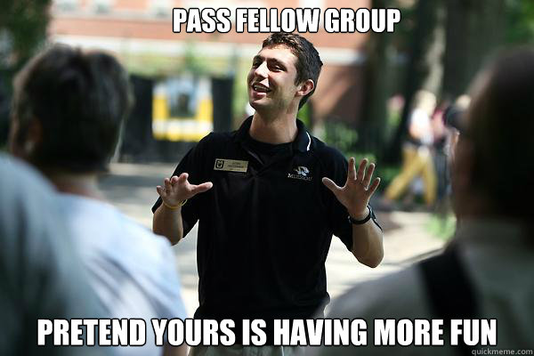 pass fellow group pretend yours is having more fun  Real Talk Tour Guide