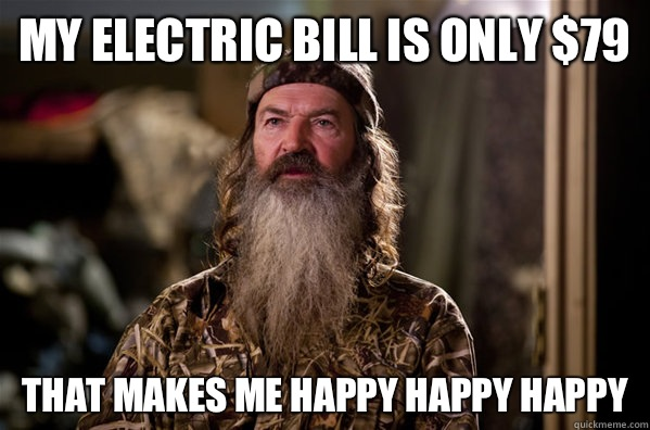 My electric bill is only $79 That makes me happy happy happy