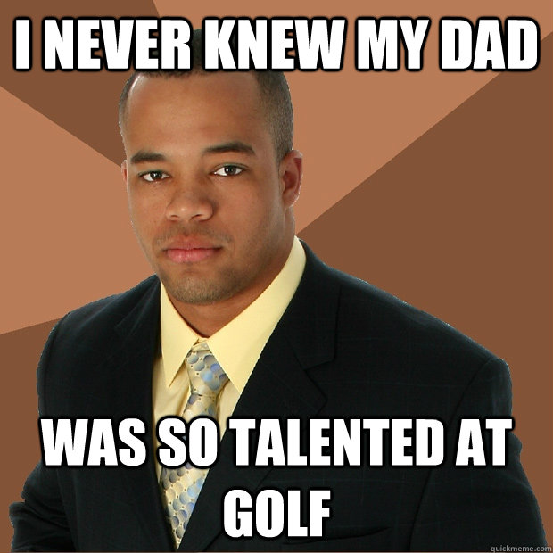 i never knew my dad was so talented at golf - i never knew my dad was so talented at golf  Successful Black Man