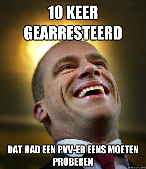 10 keer gearresteerd dat had een PVV-er eens moeten proberen