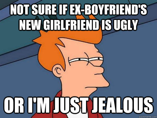 How to not be jealous of ex boyfriends new girlfriend