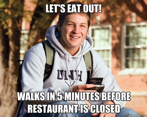 Let's Eat out! walks in 5 minutes before restaurant is closed - Let's Eat out! walks in 5 minutes before restaurant is closed  College Freshman