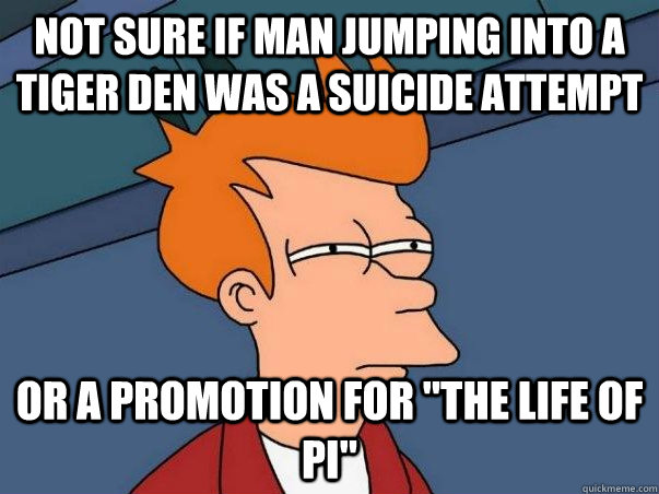 not sure if man jumping into a tiger den was a suicide attempt or a promotion for