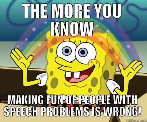 THE MORE YOU KNOW MAKING FUN OF PEOPLE WITH SPEECH PROBLEMS IS WRONG! Spongebob rainbow