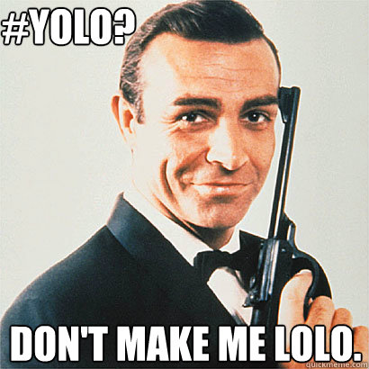 #YOLO? don't make me lolo.