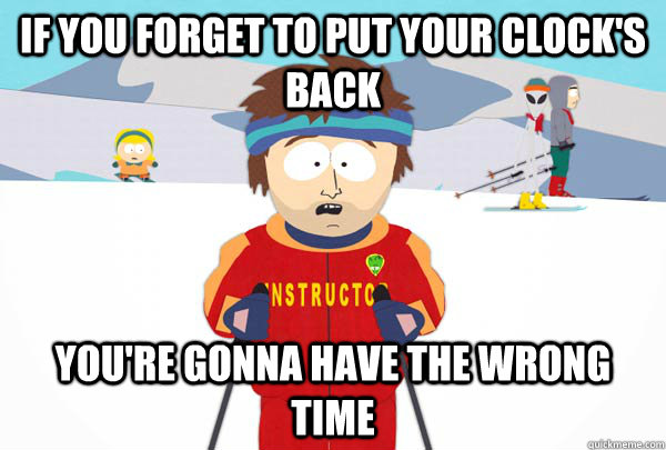 If you forget to put your clock's back You're gonna have the wrong TIME - If you forget to put your clock's back You're gonna have the wrong TIME  Super Cool Ski Instructor