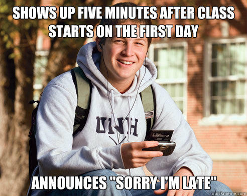 shows up five minutes after class starts on the first day announces
