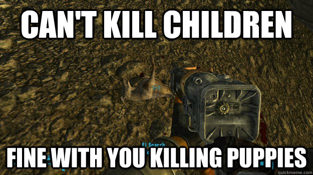 Can't kill children Fine with you killing puppies