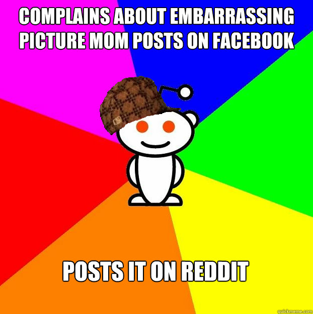 Complains about embarrassing picture mom posts on facebook Posts it on reddit  Scumbag Redditor Boycotts ratheism