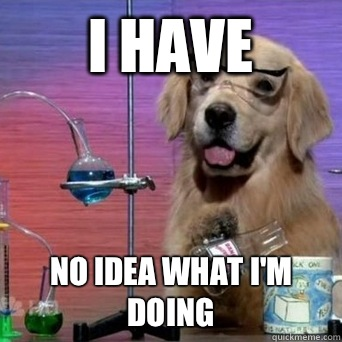 I have  No idea what I'm doing - I have  No idea what I'm doing  I Have No Idea Scientist Dog