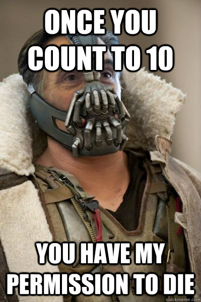 Once you count to 10 You have my permission to die - Once you count to 10 You have my permission to die  Bane Capital
