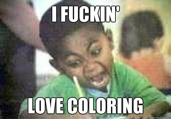 I FUCKIN LOVE COLORING Love Coloring