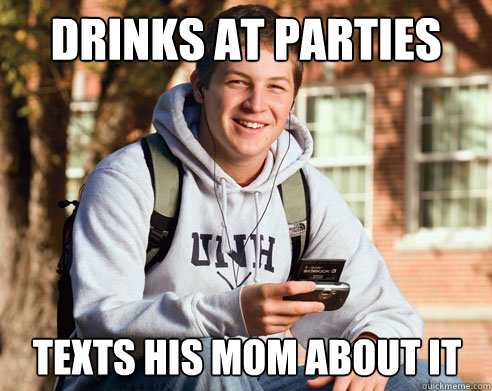 Drinks at parties Texts his mom about it - Drinks at parties Texts his mom about it  College Freshman