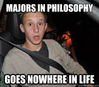 MAJORS IN PHILOSOPHY GOES NOWHERE IN LIFE