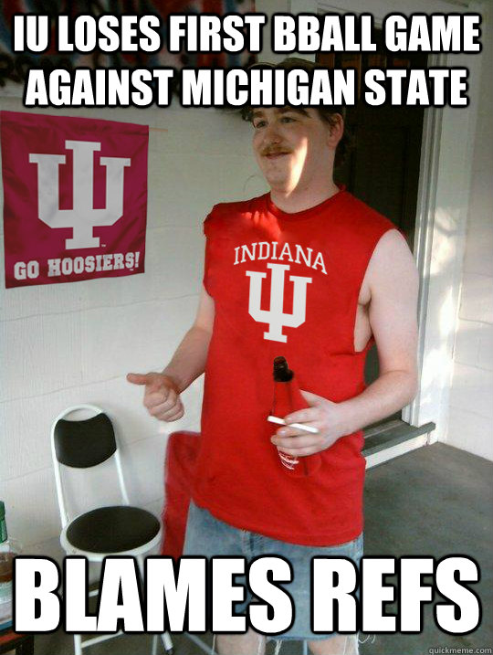 IU loses first bball game against michigan state Blames refs - IU loses first bball game against michigan state Blames refs  Average IU Student