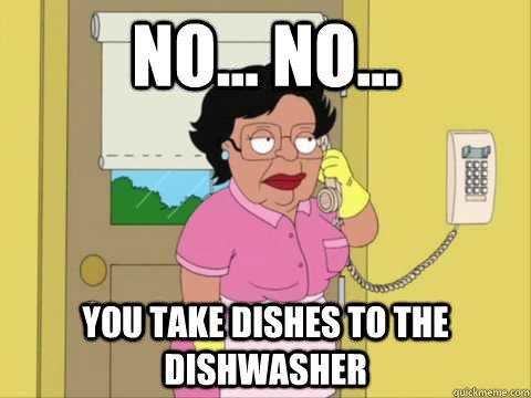 No... No... You take dishes to the dishwasher  - No... No... You take dishes to the dishwasher   Family Guy Maid Meme