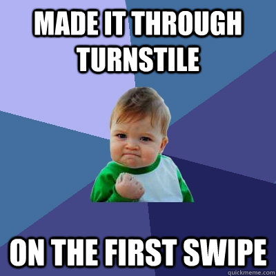 MADE IT THROUGH TURNSTILE ON THE FIRST SWIPE - MADE IT THROUGH TURNSTILE ON THE FIRST SWIPE  Misc