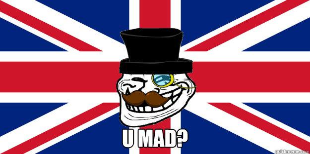 u mad? -  u mad?  British trollface