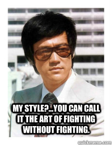 My Style You Can Call It The Art Of Fighting Without Fighting Bruce Lee Fighting Quickmeme