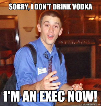 Sorry, I don't drink vodka I'm an exec now! - Sorry, I don't drink vodka I'm an exec now!  Scotty
