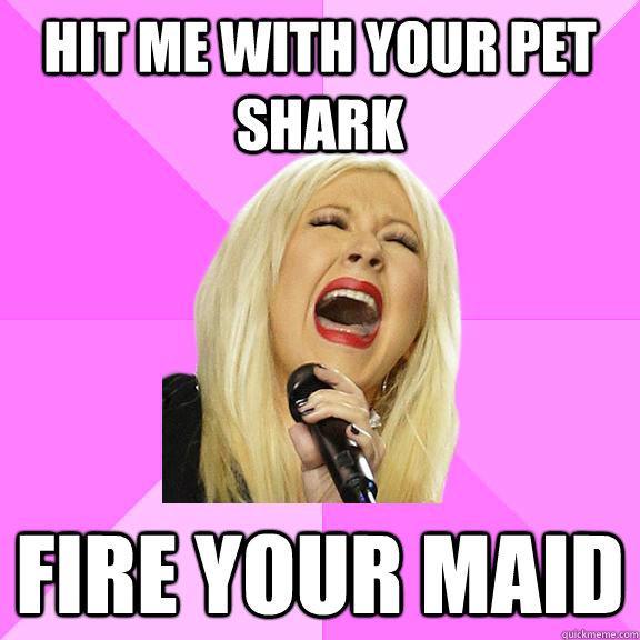 hit me with your pet shark fire your maid  Wrong Lyrics Christina
