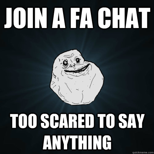 Join a FA chat too scared to say anything - Join a FA chat too scared to say anything  Forever Alone