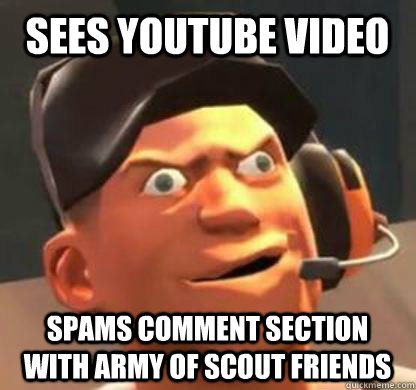 Sees YouTube video Spams comment section with army of scout friends  Derpy Scout