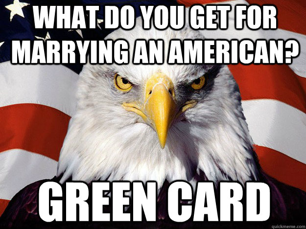 What do you get for marrying an American? Green Card - What do you get for marrying an American? Green Card  Patriotic Eagle
