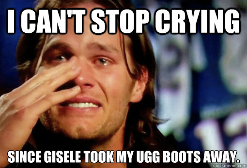 I can't stop crying since gisele took my ugg boots away.
