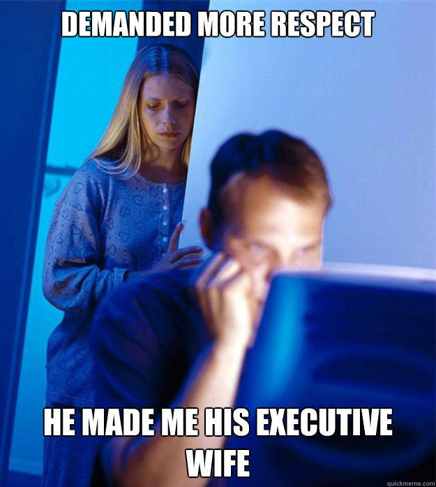 demanded more respect he made me his executive wife  Redditors Wife