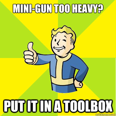 Mini-Gun too heavy? put it in a toolbox - Mini-Gun too heavy? put it in a toolbox  Fallout new vegas