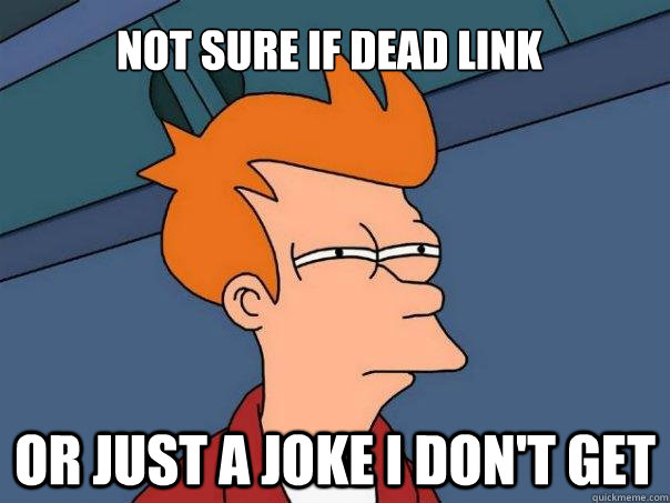 Not sure if dead link or just a joke i don't get - Not sure if dead link or just a joke i don't get  Futurama Fry