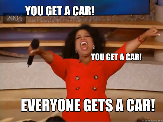You get a car! Everyone gets a car! You get a car! - You get a car! Everyone gets a car! You get a car!  oprah you get a car