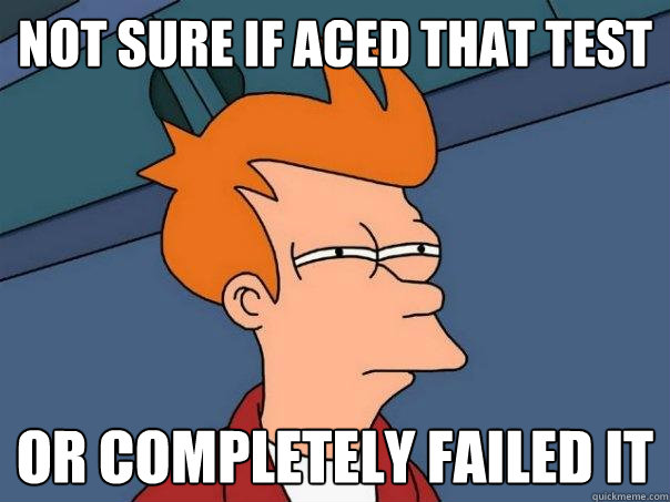 not sure if aced that test or completely failed it - not sure if aced that test or completely failed it  Futurama Fry
