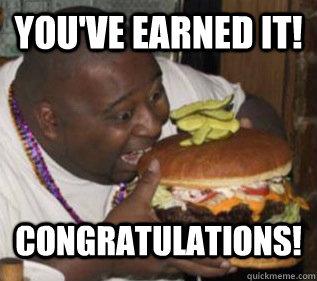 You've earned it! Congratulations!  Congratulations