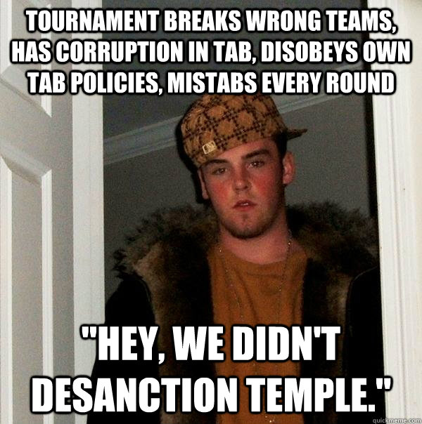 Tournament breaks wrong teams, has corruption in tab, disobeys own tab policies, mistabs every round
