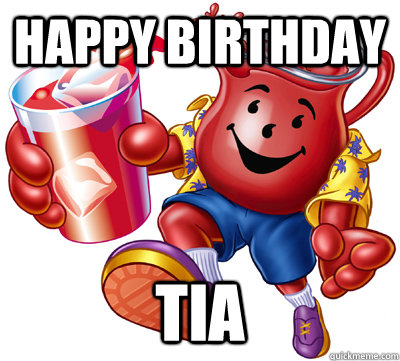 HAPPY BIRTHDAY TIA - HAPPY BIRTHDAY TIA  KOOL AID
