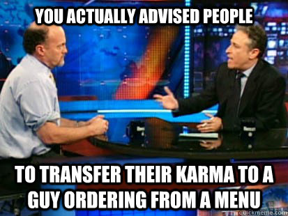 You actually advised people To transfer their karma to a guy ordering from a menu - You actually advised people To transfer their karma to a guy ordering from a menu  Misc