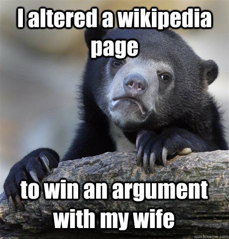 I altered a wikipedia page to win an argument with my wife - I altered a wikipedia page to win an argument with my wife  Confession Bear