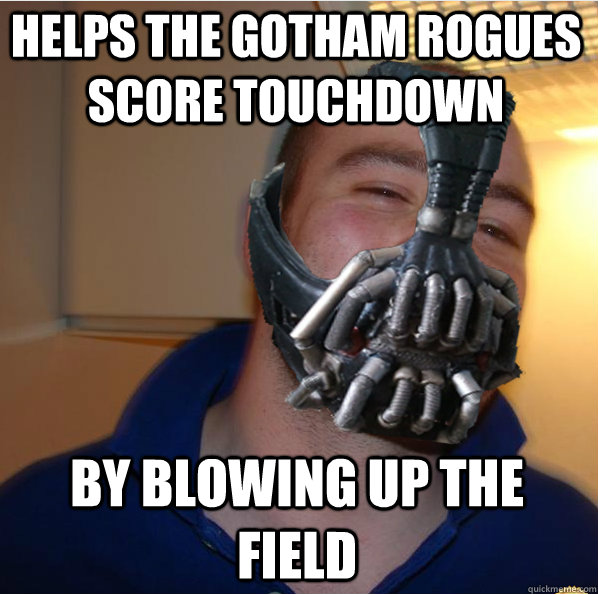helps the gotham rogues score touchdown by blowing up the field