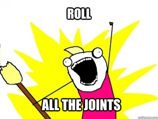Roll all the joints - Roll all the joints  Misc